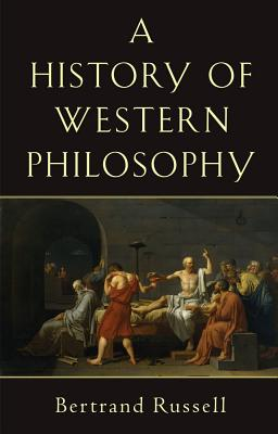 A History of Western Philosophy and Its Connection With Political and Social Circumstances from the Earliest Times to the Present Day By Russell, Bertrand